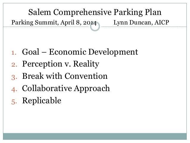 Salem Comprehensive Parking Plan Parking Summit, April 8, 2014 Lynn Duncan, AICP 1. Goal – Economic Development 2. Percept...