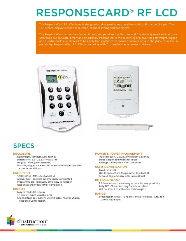 The ResponseCard RF LCD clicker is designed so that participants receive visual confirmation of input. The LCD screen disp...