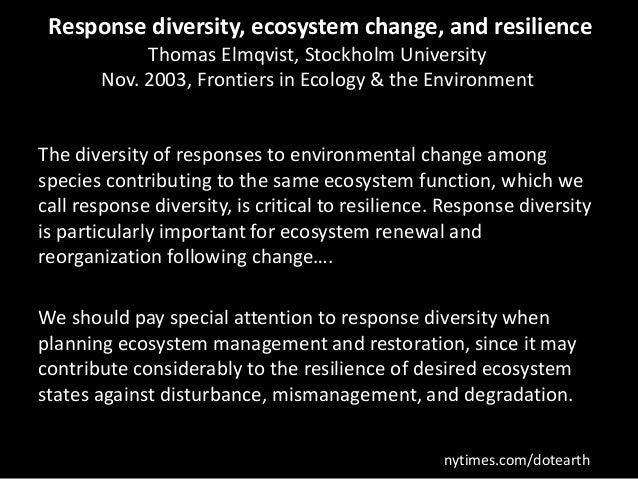 Response diversity, ecosystem change, and resilience Thomas Elmqvist, Stockholm University Nov. 2003, Frontiers in Ecology...