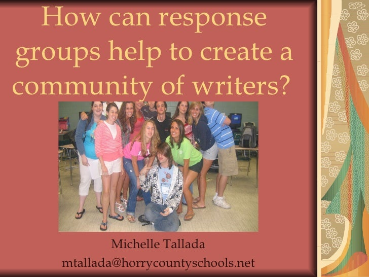 How can response groups help to create a community of writers?   Michelle Tallada [email_address]