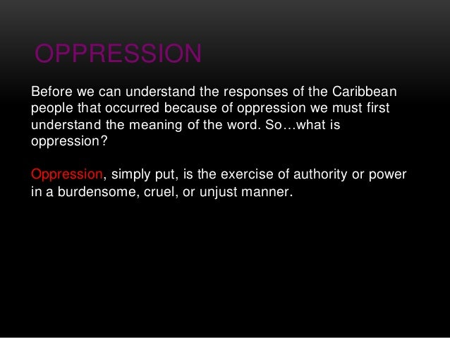 opression of caribbean peole In order to maintain power among the people of african descent, oppression and internal colonialism emerged through legislative actions by the virginia house of burgesses in 1692 to institutionalize slavery.