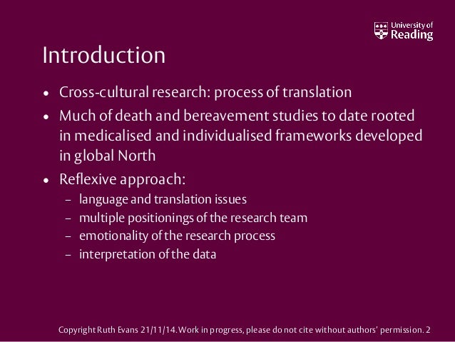 Introduction • Cross-cultural research: process of translation • Much of death and bereavement studies to date rooted in m...