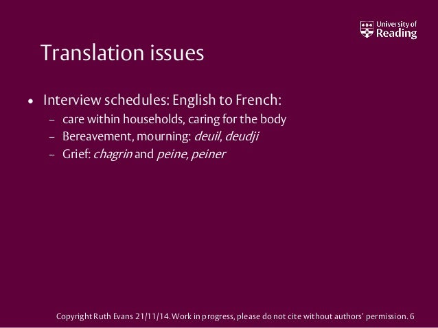 Translation issues • Interview schedules: English to French: – care within households, caring for the body – Bereavement, ...