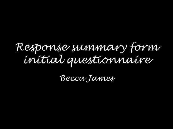 Response summary form initial questionnaire      Becca James