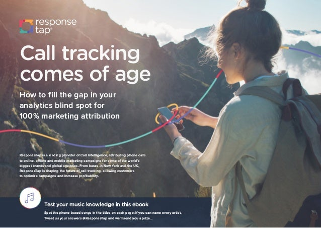 Call tracking comes of age How to fill the gap in your analytics blind spot for 100% marketing attribution ResponseTap is ...
