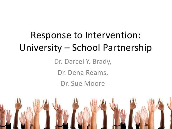 Response to Intervention:University – School Partnership        Dr. Darcel Y. Brady,         Dr. Dena Reams,          Dr. ...