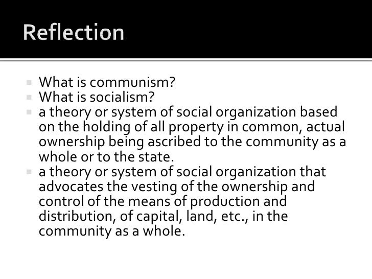    What is communism?   What is socialism?   a theory or system of social organization based    on the holding of all p...