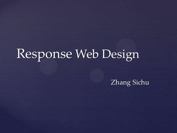 Response Web Design              Zhang Sichu