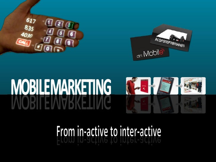 From in-active to inter-active From in-active to inter-active MOBILE  MARKETING MOBILE  MARKETING