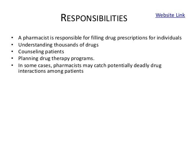 RESPONSIBILITIES • A pharmacist is responsible for filling drug prescriptions for individuals • Understanding thousands of...