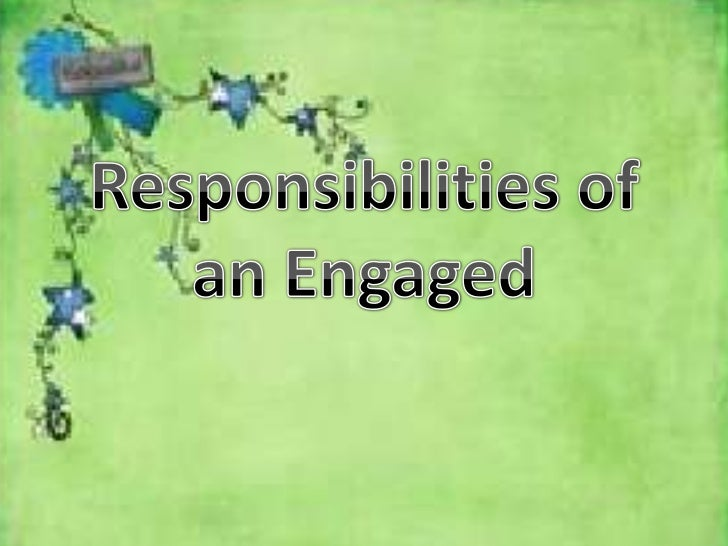 Responsibilities of an Engaged• More are expected of the engaged couple  once the announcement have been made.• They now a...