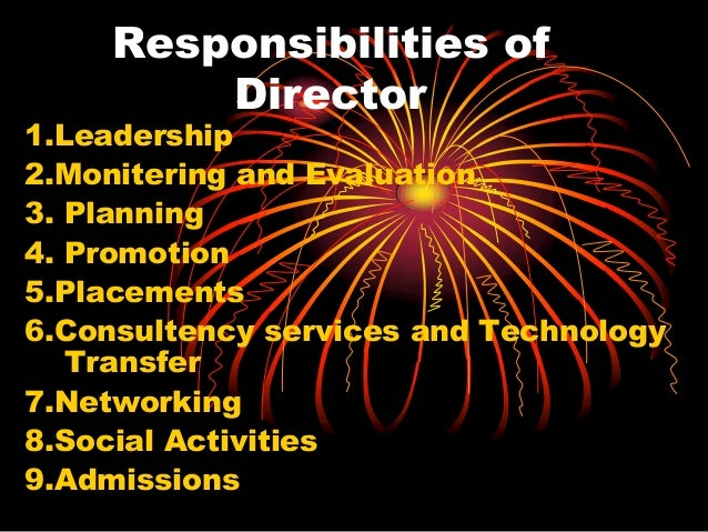 Responsibilities of Director 1.Leadership 2.Monitering and Evaluation 3. Planning 4. Promotion 5.Placements 6.Consultency ...