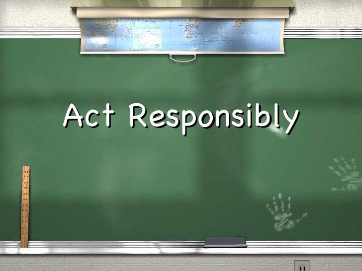 Act Responsibly