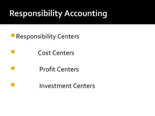  Responsibility Centers  Cost Centers  Profit Centers  Investment Centers