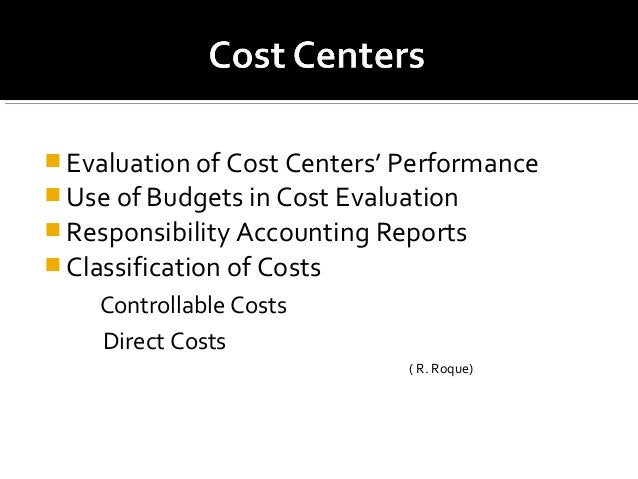  Evaluation of Cost Centers' Performance  Use of Budgets in Cost Evaluation  Responsibility Accounting Reports  Classi...