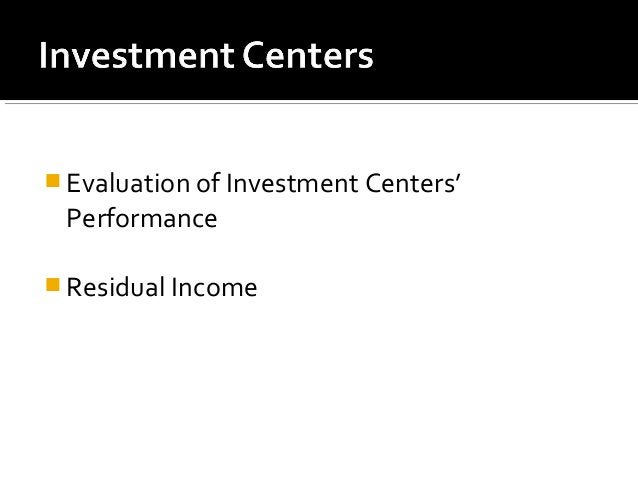  Evaluation of Investment Centers' Performance  Residual Income