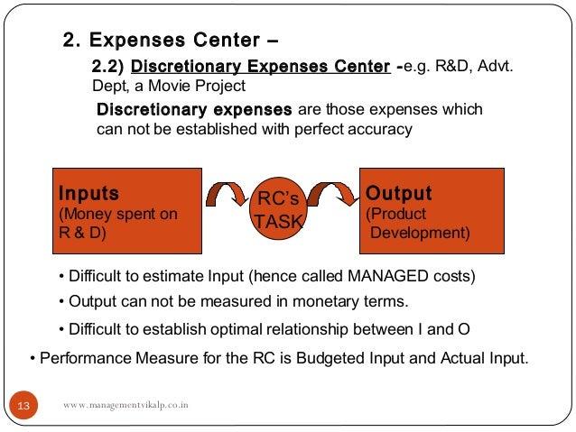 2. Expenses Center –          2.2) Discretionary Expenses Center -e.g. R&D, Advt.          Dept, a Movie Project          ...