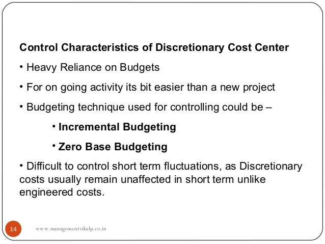 Control Characteristics of Discretionary Cost Center     • Heavy Reliance on Budgets     • For on going activity its bit e...