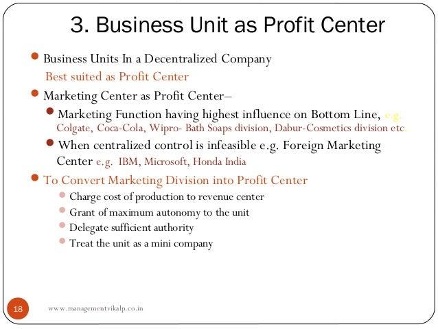3. Business Unit as Profit Center      Business Units In a Decentralized Company       Best suited as Profit Center     ...