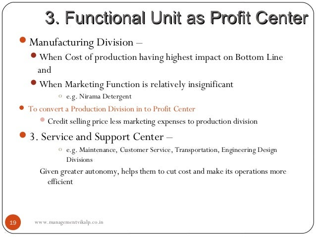 3. Functional Unit as Profit Center     Manufacturing Division –        When Cost of production having highest impact on...