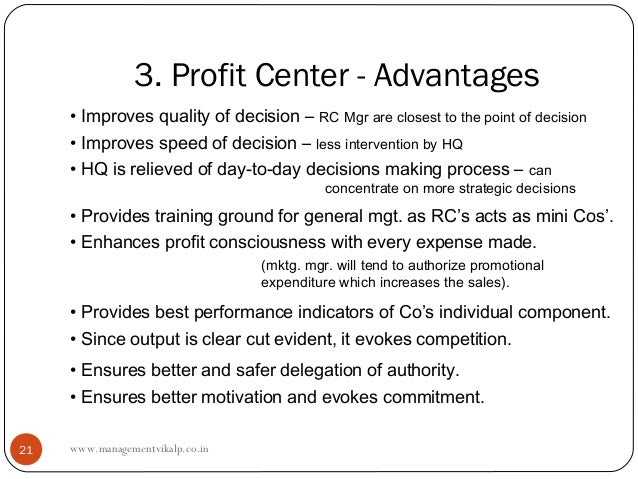 3. Profit Center - Advantages     • Improves quality of decision – RC Mgr are closest to the point of decision     • Impro...