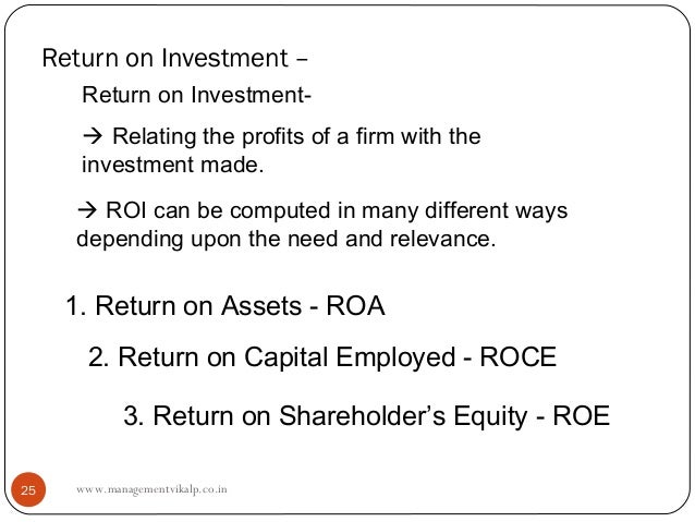 Return on Investment –        Return on Investment-         Relating the profits of a firm with the        investment mad...