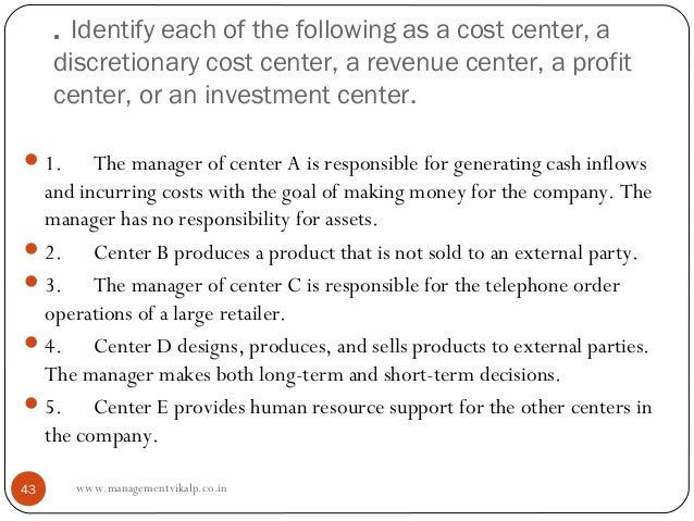 . Identify each of the following as a cost center, a     discretionary cost center, a revenue center, a profit     center,...