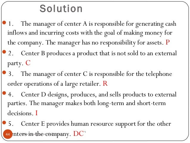 Solution1.    The manager of center A is responsible for generating cash  inflows and incurring costs with the goal of ma...