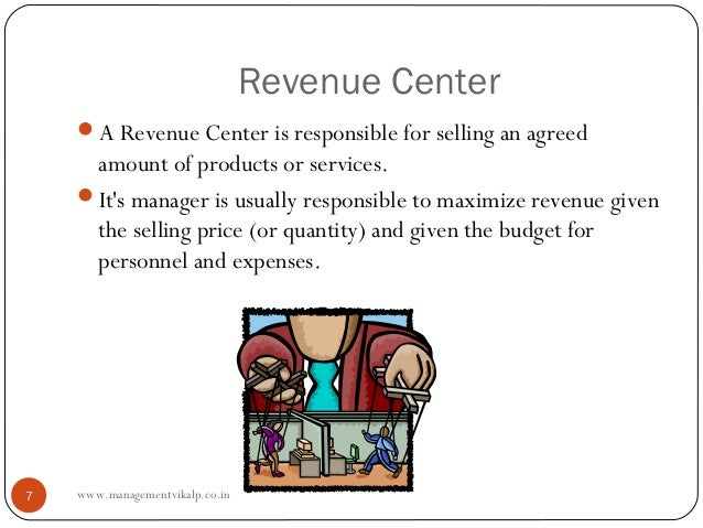 Revenue Center    A Revenue Center is responsible for selling an agreed     amount of products or services.    Its manag...