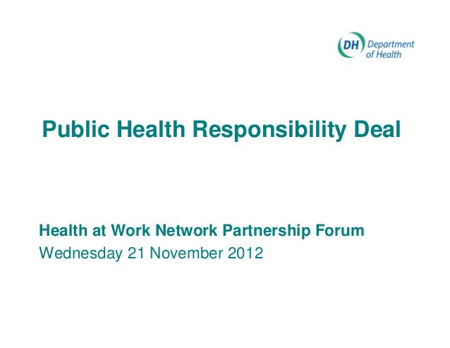 Public Health Responsibility DealHealth at Work Network Partnership ForumWednesday 21 November 2012