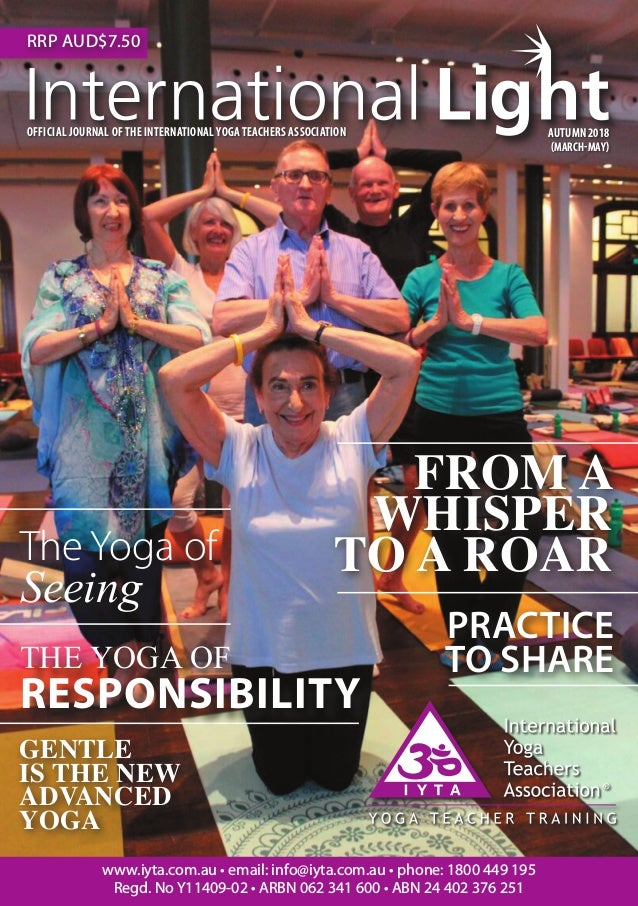 1AUTUMN 2018 MARCH - MAY OFFICIAL JOURNAL OF THE INTERNATIONAL YOGA TEACHERS ASSOCIATION AUTUMN 2018 (MARCH-MAY) www.iyta....