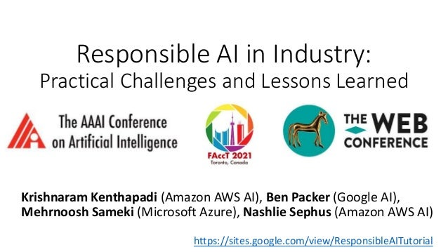 Responsible AI in Industry (Tutorials at AAAI 2021, FAccT 2021, and WWW 2021)