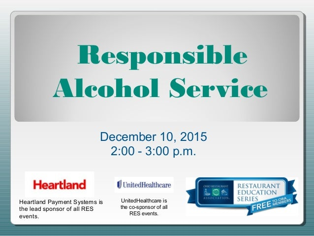 Responsible Alcohol Service Heartland Payment Systems is the lead sponsor of all RES events. UnitedHealthcare is the co-sp...