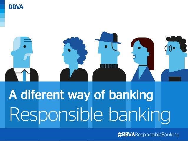 BBVAResponsibleBanking Responsible banking A diferent way of banking