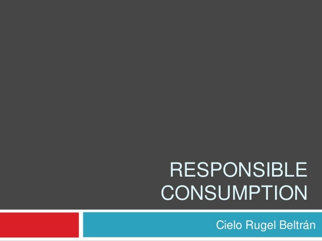 responsible consumption Responsible consumption we believe we have a responsibility to make consumers aware of the benefits of drinking responsibly and the risks associated with excess.