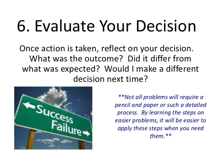 6 steps decision making How could this seven-step process help organize your own decision-making process next time your team has to make a decision, use this seven-step approach to streamline the process this site teaches you the skills you need for a happy and successful career and this is just one of many tools and resources that you'll find here at mind tools.