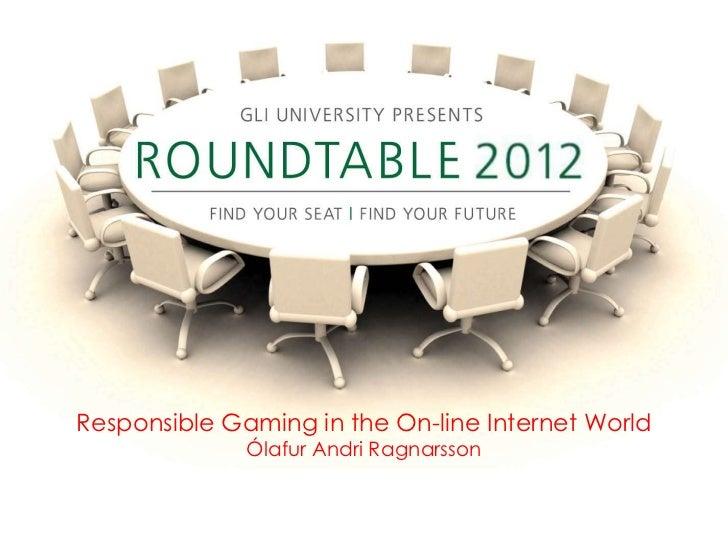 Responsible Gaming in the On-line Internet World              Ólafur Andri Ragnarsson