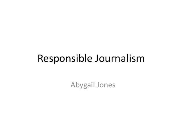 Responsible Journalism  Abygail Jones