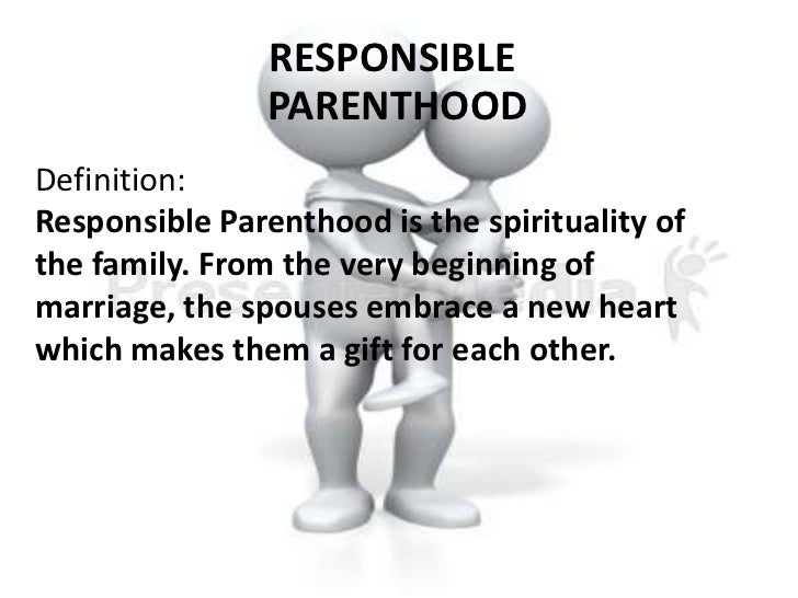 essay on responsible parenthood One of the most fundamental themes of the movie parenthood is that people become more responsible in their duties towards their spouses as well as children with the passage of time.