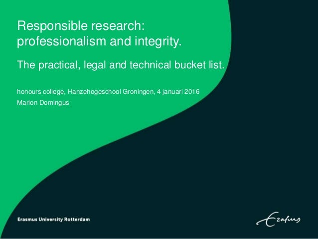 Responsible research: professionalism and integrity. The practical, legal and technical bucket list. honours college, Hanz...