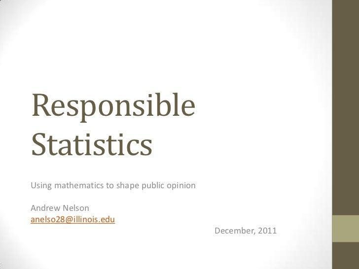 ResponsibleStatisticsUsing mathematics to shape public opinionAndrew Nelsonanelso28@illinois.edu                          ...