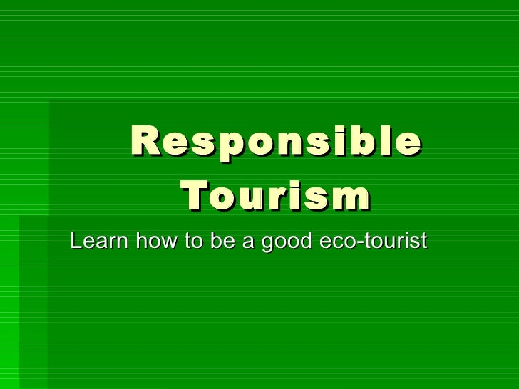 Responsible Tourism Learn how to be a good eco-tourist