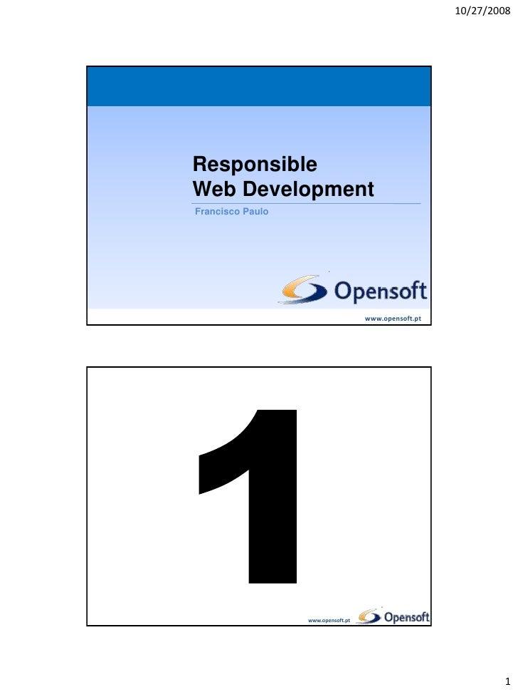 10/27/2008     Responsible Web Development Responsible Web Development Francisco Paulo                                    ...