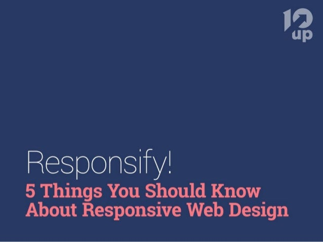 Responsify! 5 Things You Should Know About Responsive Web Design