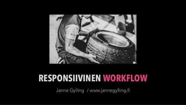 RESPONSIIVINEN WORKFLOW   Janne Gylling / www.jannegylling.fi