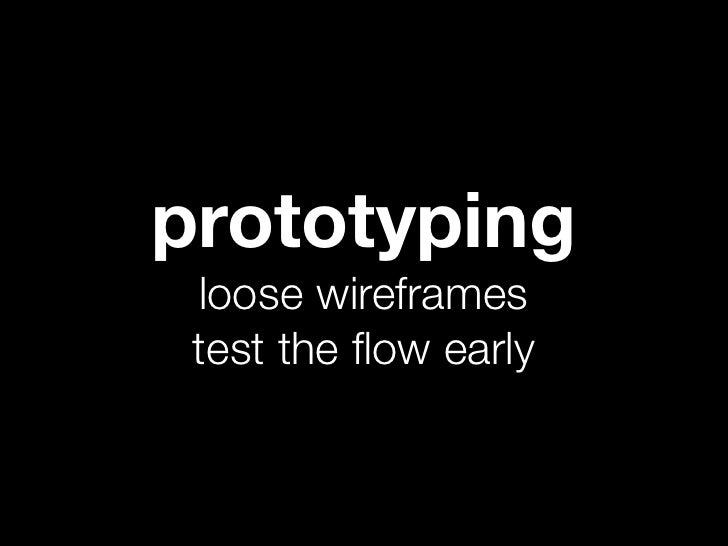 prototyping loose wireframes test the flow early