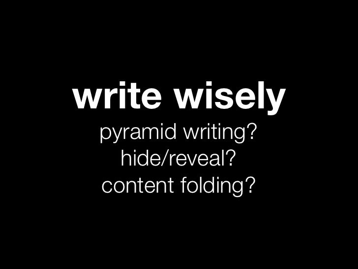 write wisely pyramid writing?   hide/reveal? content folding?