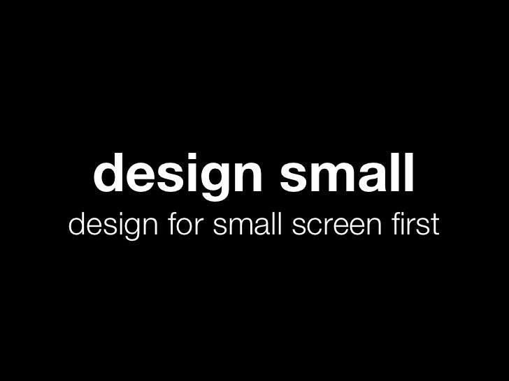 design smalldesign for small screen first