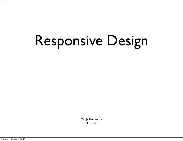 Responsive Design                                Darja Tokranova                                    IMKE12Tuesday, January...