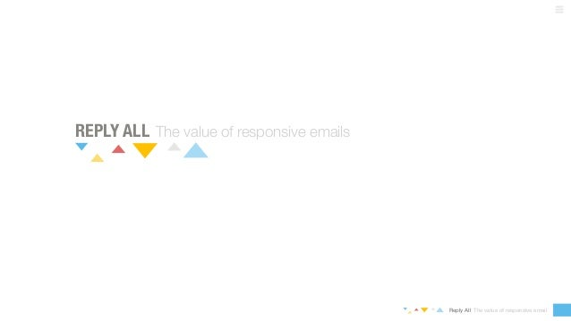 Reply All The value of responsive email REPLY ALL The value of responsive emails